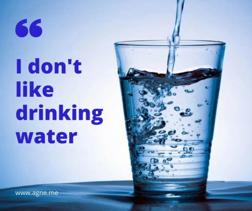 I don't like drinking water